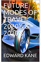 FUTURE MODES OF TRAVEL 2020's & 2030's Kindle Edition