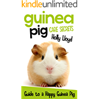 Guinea Pig Care Secrets: Kids Guide to a Happy Guinea Pig (Kids Pet Care & Guides Book 3)