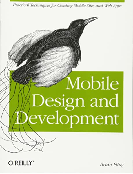 Mobile Design And Development Practical Concepts And Techniques For Creating Mobile Sites And Web Apps Animal Guide Fling Brian 9780596155445 Amazon Com Books