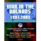 War in the Balkans, 1991-2002 - Comprehensive History of Wars Provoked by Yugoslav Collapse: Balkan Region in World Politics, Slovenia and Croatia, Bosnia-Herzegovina, Kosovo, Greece, Turkey, Cyprus