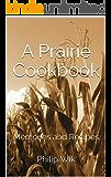 A Prairie Cookbook: Memories and Recipes
