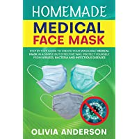 HOMEMADE MEDICAL FACE MASK: Step By Step Guide To Create Your Washable Medical Mask...