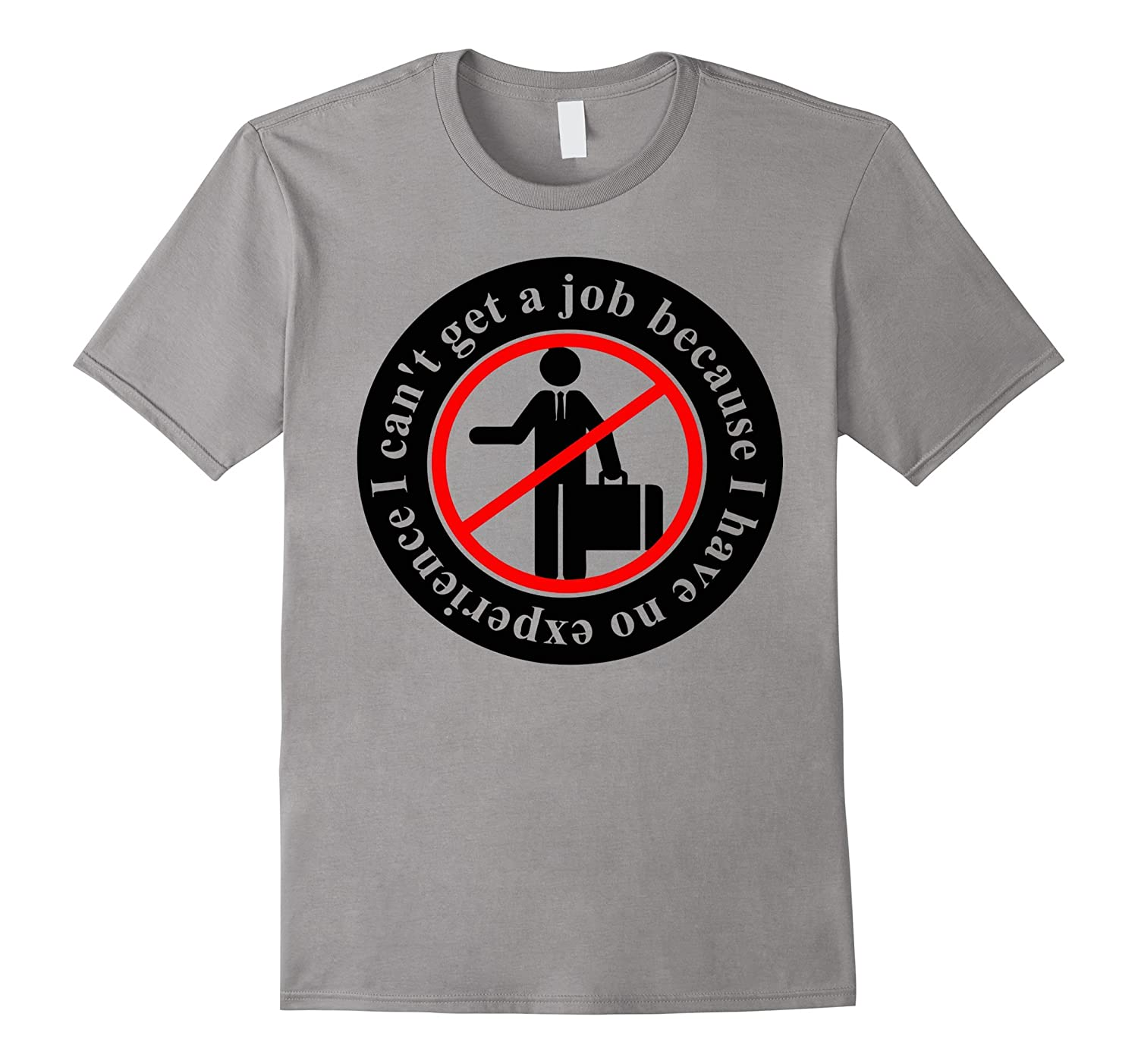 Cant Get A Job Have No Experience T-Shirt-TJ
