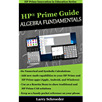 HP Prime Guide Algebra Fundamentals: HP Prime Revealed and Extended (HP Prime Innovation in Education Series Book 1)