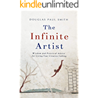 The Infinite Artist: Wisdom and Practical Advice for Living Your Creative Calling