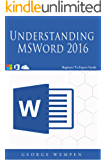 Microsoft Word 2016 Workbook: Teach Yourself Microsoft Word 2016; Microsoft office for beginner's to expert guide to MSWord, Microsoft word workbook