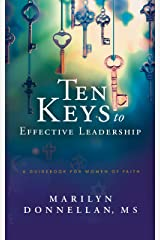 Ten Keys to Effective Leadership: A Guidebook for Women of Faith Kindle Edition