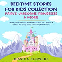 Bedtime Stories for Kids Collection: Fairy's, Unicorns, Princesses & More!: Fantasy Short Stories & Guided Meditation…