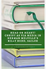 Head or Heart? Christ as via media in Herman Melville's Billy Budd Kindle Edition