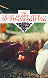 The Great Short Stories of Thanksgiving: Two Thanksgiving Day Gentlemen, How We Kept Thanksgiving at Oldtown, The Master…