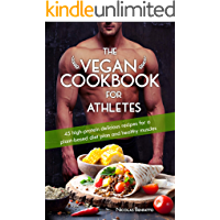 The Vegan Cookbook For Athletes: 45 high-protein delicious