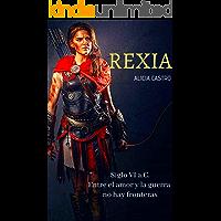 REXIA: Siglo VI a.C. Entre el amor y la guerra no hay fronteras (Spanish Edition) book cover