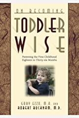 On Becoming Toddler Wise: Parenting the First Childhood Eighteen to Thirty-Six Months (On Becoming...) Kindle Edition