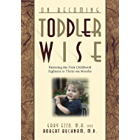 On Becoming Toddler Wise: Parenting the First Childhood Eighteen to Thirty-Six Months (On Becoming...)