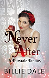 Never After: A Fairytale Inspired Romantic Comedy (A Fairytale Fantasy Book 1)