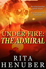 Under Fire: The Admiral Kindle Edition