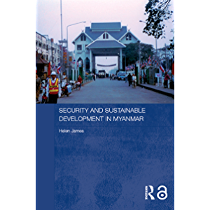 Security and Sustainable Development in Myanmar (Routledge Contemporary Southeast Asia Series Book 11)