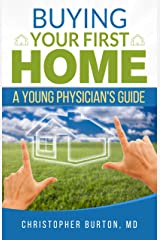 Buying Your First Home: A Young Physician's Guide Kindle Edition