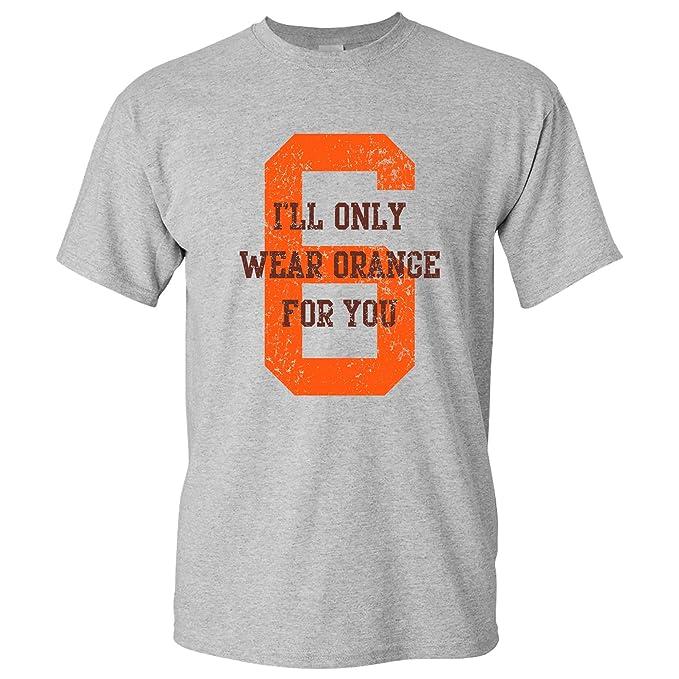9c7db6365 I ll Only Wear Orange for You - Cleveland Football Quarterback Baker T Shirt  -