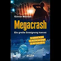Megacrash - Die große Enteignung kommt: So schützen Sie sich vor der Krise und sorgen für den Crash-Fall vor (German Edition)