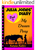 JULIA JONES' DIARY - My Dream Pony: Diary of a Girl Who Loves Horses - Perfect for girls aged 9-12