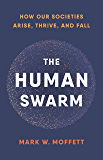 The Human Swarm: How Our Societies Arise, Thrive, and Fall (English Edition)