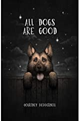 All Dogs Are Good: Poems and Memories Kindle Edition