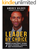 Leader by Choice: 7 Decisions That Spark Your Purpose, Passion, And Perseverance