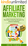 Affiliate Marketing: The Online Marketing Blueprint For Internet Marketing (Affiliate Marketing, Internet Marketing) (English Edition)