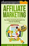 Affiliate Marketing: The Online Marketing Blueprint For Internet Marketing (Affiliate Marketing, Internet Marketing) (English Edition)