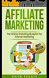 Affiliate Marketing: The Online Marketing Blueprint For Internet Marketing (Affiliate Marketing, Internet Marketing)