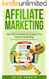 Affiliate Marketing: The Online Marketing Blueprint For Internet Marketing (Affiliate Marketing, Internet Marketing)
