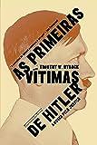 As Primeiras Vítimas de Hitler. A Busca por Justiça