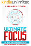 Ultimate Focus: The Art of Mastering Concentration: Unlock the Superpower of the Ultra Successful [In 3 Phases]