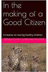In the making of a Good Citizen: A treatise on rearing healthy children Kindle Edition