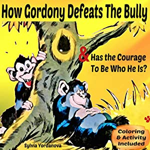 How Gordony Defeats The Bully & Has the Courage To Be Who He Is?: Picture Book for Beginner Readers About Kindness, Bullying, and Facing Fears;  Ages 4-7 (I'm Brave! 1)