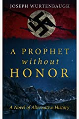 A Prophet Without Honor: A Novel of Alternative History Kindle Edition