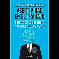 Asertividad en el trabajo: Cómo decir lo que siento y defender lo que pienso
