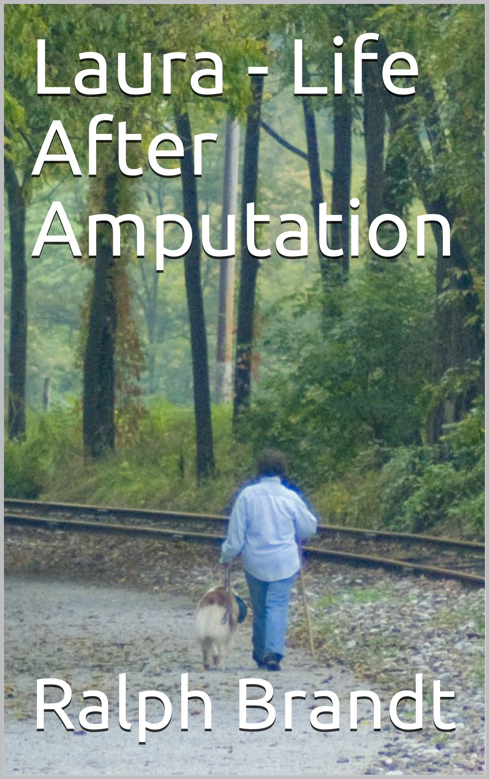 Laura   Life After Amputation  English Edition
