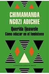 Querida Ijeawele. Cómo educar en el feminismo (Spanish Edition) Kindle Edition