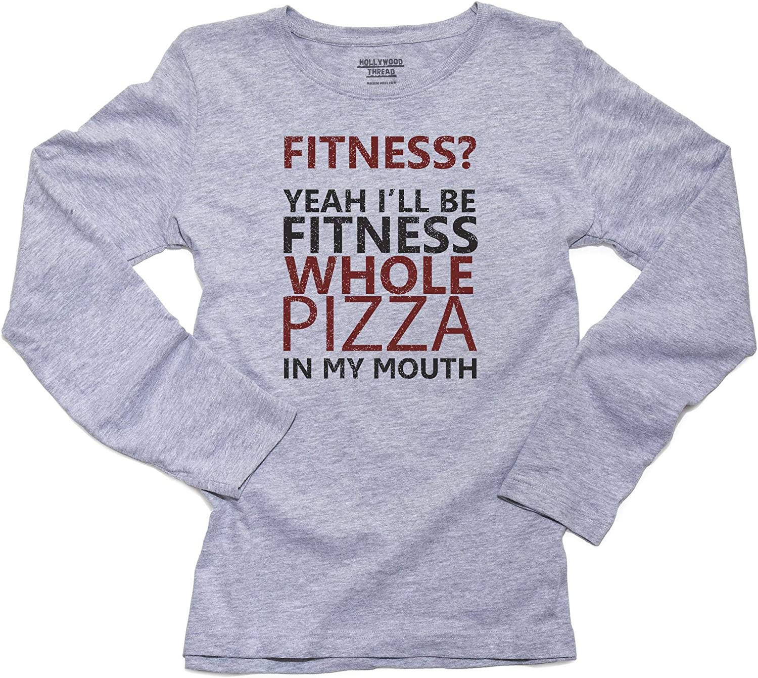 Hollywood Thread Funny Fitness? Yeah I'll Be Fitness Whole Pizza in My Mouth Women's Long Sleeve T-Shirt