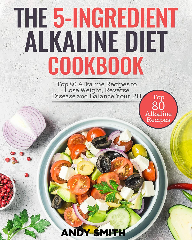 The 5-Ingredient Alkaline Diet Cookbook: Top 80 Alkaline