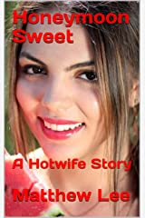 Honeymoon Sweet: A Hotwife Story Kindle Edition