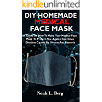 DIY HOMEMADE MEDICAL FACE MASK: A Guide On How To Make Your Medical Face Mask To Protect You Against Infectious Diseases Caused By Viruses And Bacteria.