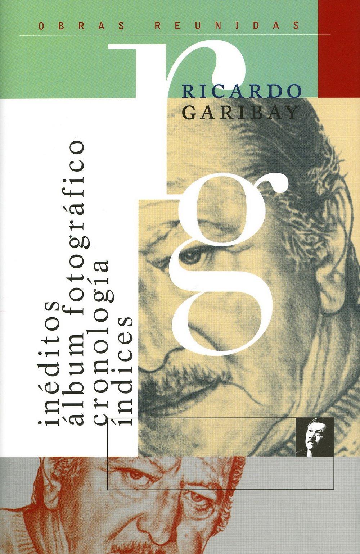 Ineditos/Unpublished: Album Fotografico, Cronologia, Indices (Obras Reunidas De Ricardo Garibay) (Spanish Edition) pdf