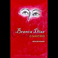 Branca Dias: O Martírio