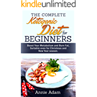 The Complete Ketogenic Diet for Beginners: Boost Your Metabolism and Burn Fat, Suitable even for Christmas and New Year season