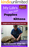My Life's Not Just Puppies and Kittens: Insights into a Small Animal Vet's Life ('s Not Pup Book 2) (English Edition)