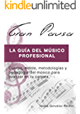 GRAN PAUSA (VERSION EBOOK): La guía del músico profesional: Cuerpo, mente, metodologías y pedagogía para avanzar en tu carrera.