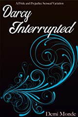 Darcy Interrupted: A Pride and Prejudice Steamy Variation Kindle Edition